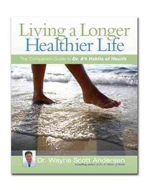 Living a Longer Healthier Life By Anderson, Wayne Scott