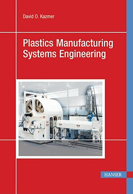 Plastics Manufacturing Systems Engineering By Kazmer, David O.